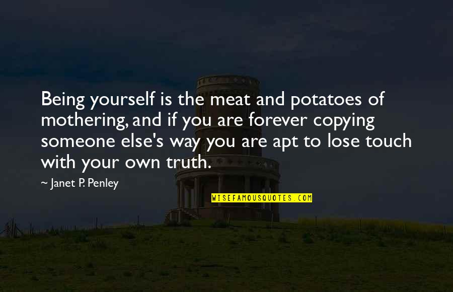 Being With Someone Else Quotes By Janet P. Penley: Being yourself is the meat and potatoes of