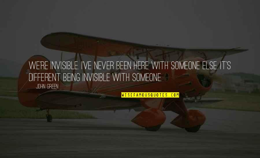 Being With Someone Else Quotes By John Green: We're invisible. I've never been here with someone