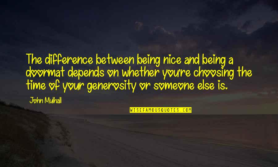 Being With Someone Else Quotes By John Mulhall: The difference between being nice and being a