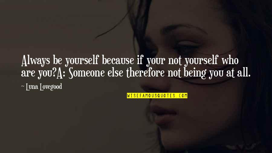 Being With Someone Else Quotes By Luna Lovegood: Always be yourself because if your not yourself