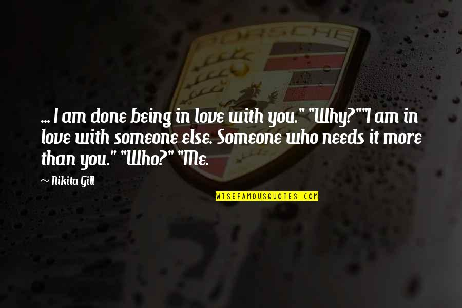 Being With Someone Else Quotes By Nikita Gill: ... I am done being in love with