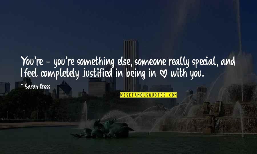 Being With Someone Else Quotes By Sarah Cross: You're - you're something else, someone really special,