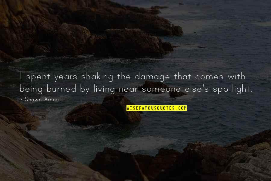 Being With Someone Else Quotes By Shawn Amos: I spent years shaking the damage that comes