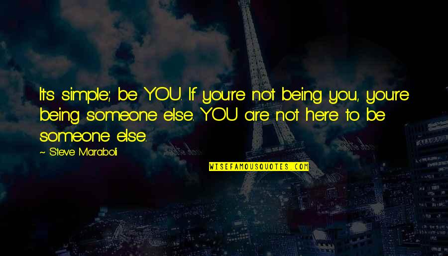 Being With Someone Else Quotes By Steve Maraboli: It's simple; be YOU. If you're not being