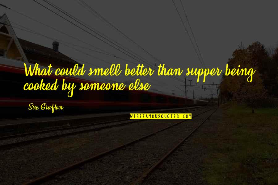 Being With Someone Else Quotes By Sue Grafton: What could smell better than supper being cooked
