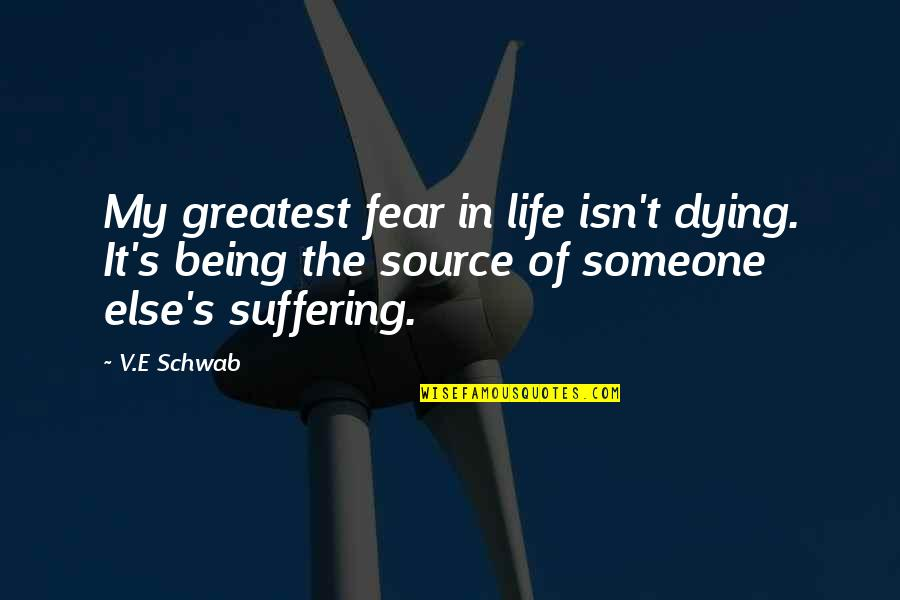 Being With Someone Else Quotes By V.E Schwab: My greatest fear in life isn't dying. It's