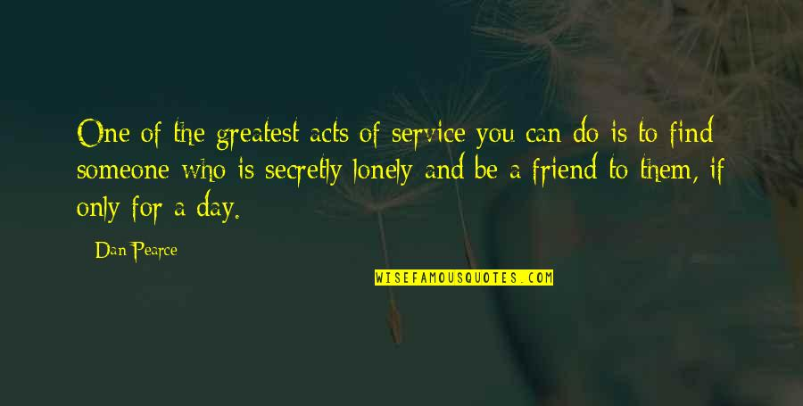 Being Your Own Friend Quotes By Dan Pearce: One of the greatest acts of service you
