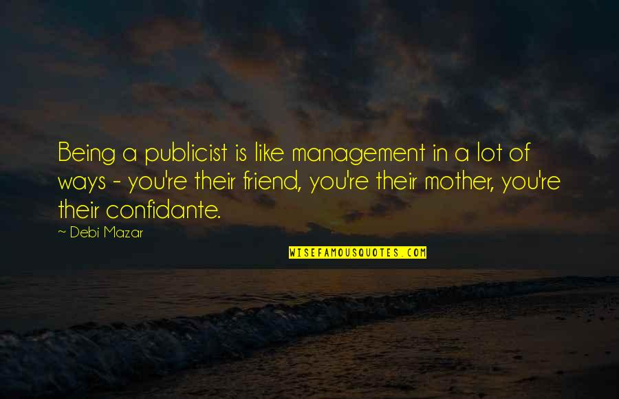Being Your Own Friend Quotes By Debi Mazar: Being a publicist is like management in a