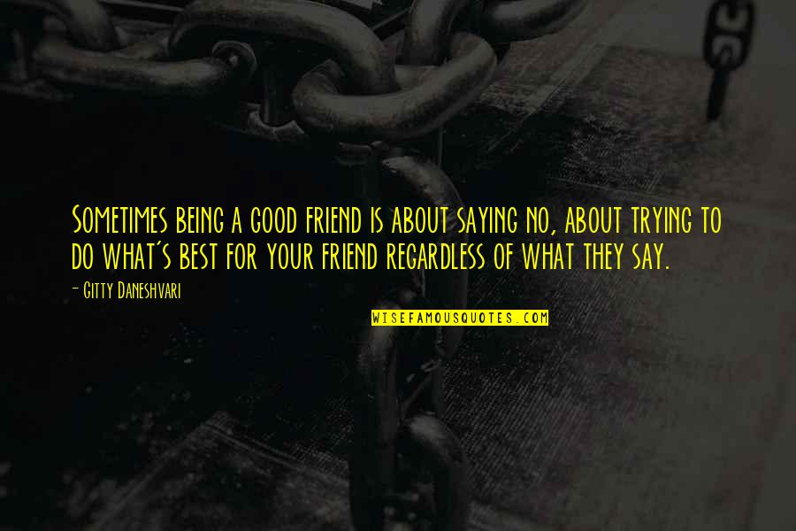 Being Your Own Friend Quotes By Gitty Daneshvari: Sometimes being a good friend is about saying