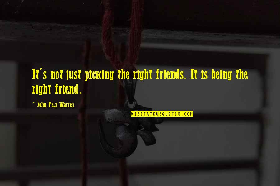 Being Your Own Friend Quotes By John Paul Warren: It's not just picking the right friends. It