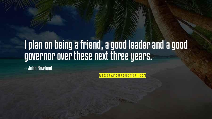 Being Your Own Friend Quotes By John Rowland: I plan on being a friend, a good