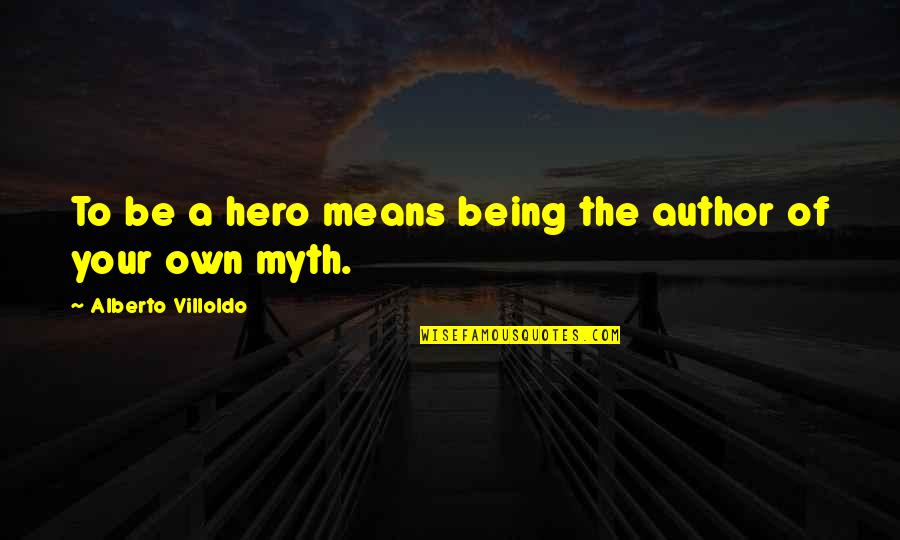 Being Your Own Hero Quotes By Alberto Villoldo: To be a hero means being the author