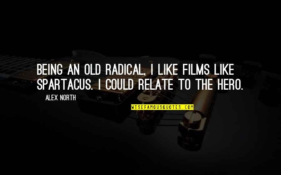 Being Your Own Hero Quotes By Alex North: Being an old radical, I like films like