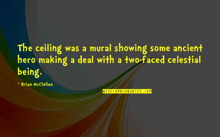 Being Your Own Hero Quotes By Brian McClellan: The ceiling was a mural showing some ancient