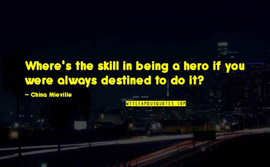 Being Your Own Hero Quotes By China Mieville: Where's the skill in being a hero if