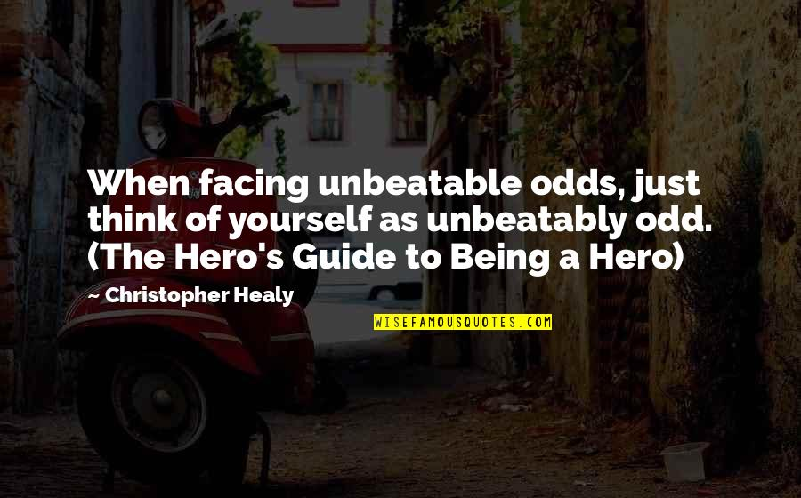Being Your Own Hero Quotes By Christopher Healy: When facing unbeatable odds, just think of yourself