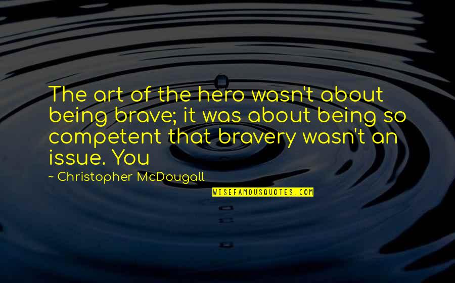 Being Your Own Hero Quotes By Christopher McDougall: The art of the hero wasn't about being