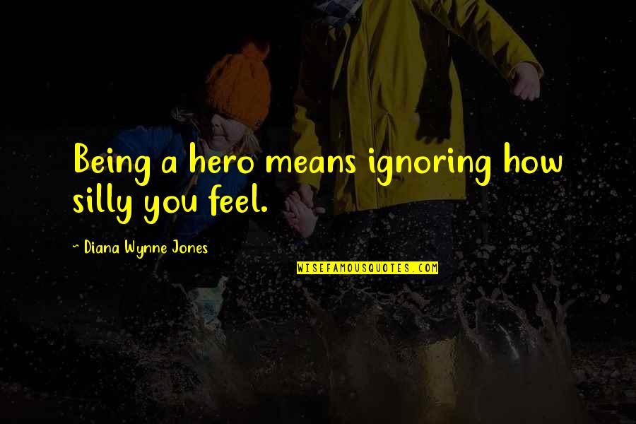 Being Your Own Hero Quotes By Diana Wynne Jones: Being a hero means ignoring how silly you