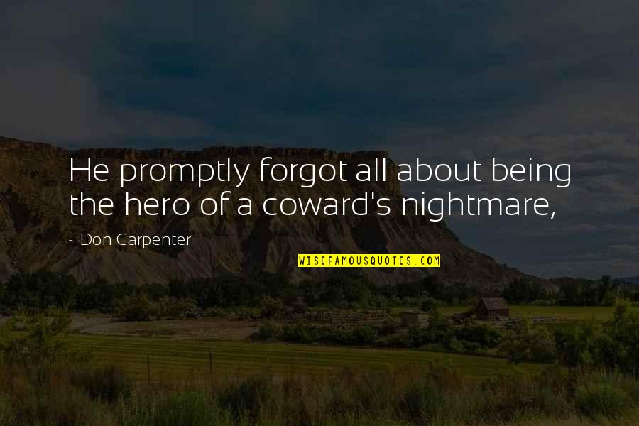 Being Your Own Hero Quotes By Don Carpenter: He promptly forgot all about being the hero