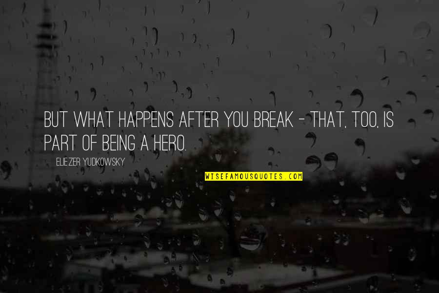 Being Your Own Hero Quotes By Eliezer Yudkowsky: But what happens after you break - that,