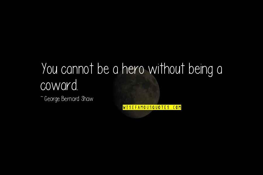 Being Your Own Hero Quotes By George Bernard Shaw: You cannot be a hero without being a