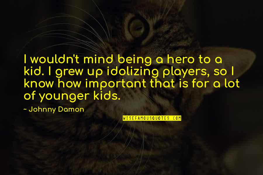 Being Your Own Hero Quotes By Johnny Damon: I wouldn't mind being a hero to a