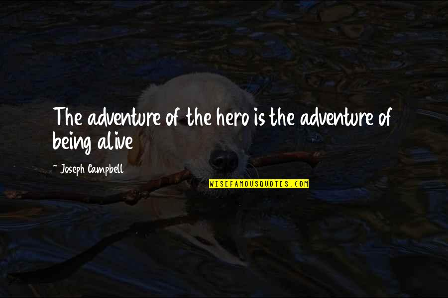 Being Your Own Hero Quotes By Joseph Campbell: The adventure of the hero is the adventure