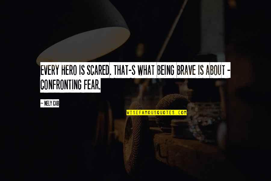 Being Your Own Hero Quotes By Nely Cab: Every hero is scared. That-s what being brave
