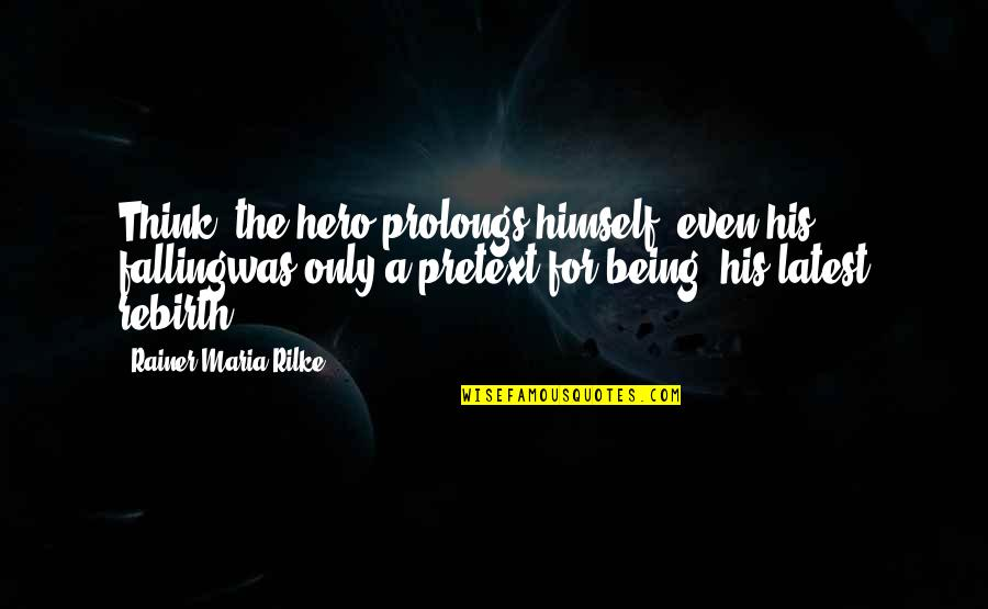 Being Your Own Hero Quotes By Rainer Maria Rilke: Think: the hero prolongs himself, even his fallingwas