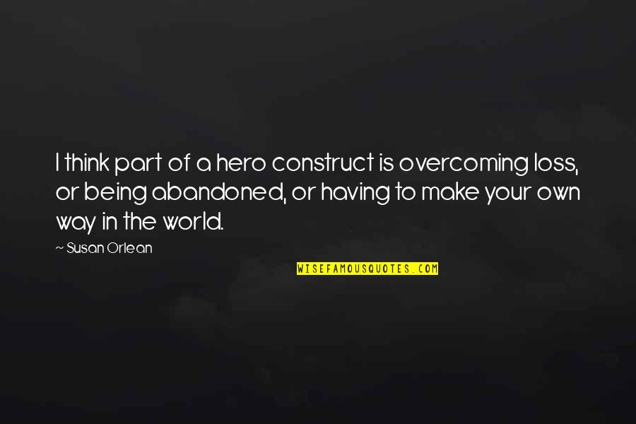 Being Your Own Hero Quotes By Susan Orlean: I think part of a hero construct is