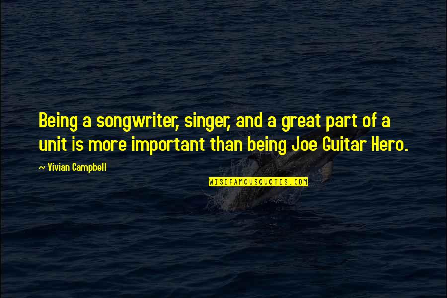 Being Your Own Hero Quotes By Vivian Campbell: Being a songwriter, singer, and a great part