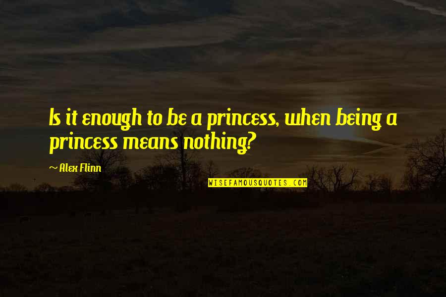 Being Your Princess Quotes By Alex Flinn: Is it enough to be a princess, when