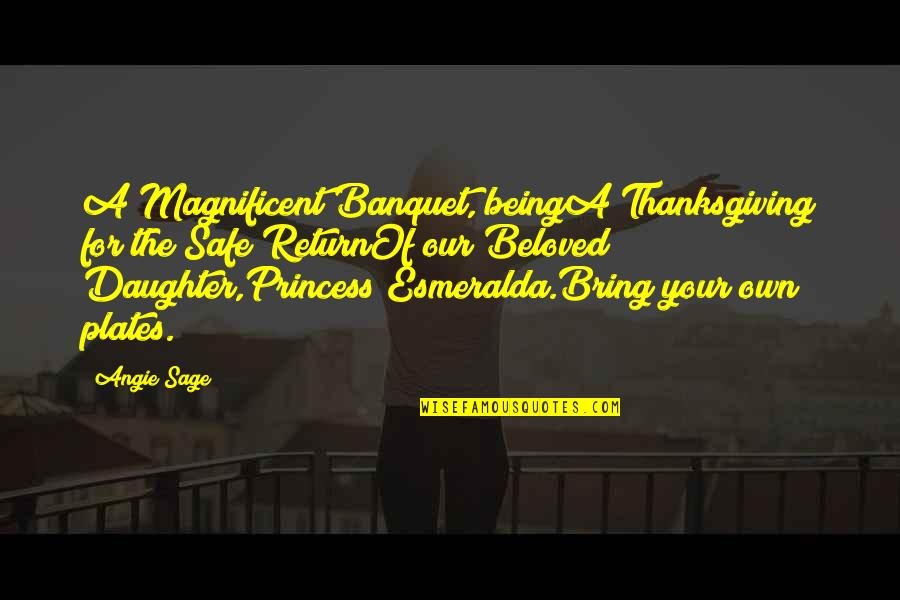 Being Your Princess Quotes By Angie Sage: A Magnificent Banquet, beingA Thanksgiving for the Safe