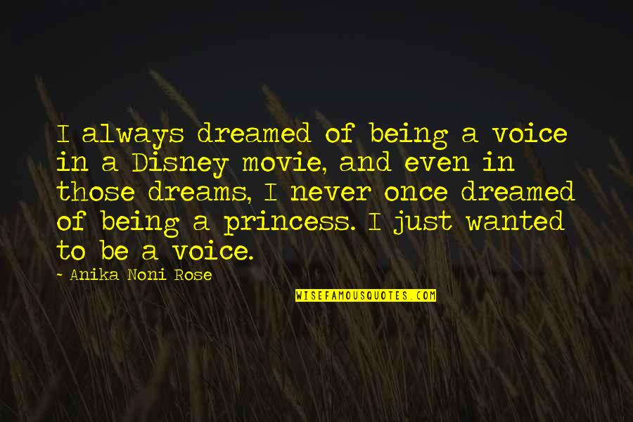 Being Your Princess Quotes By Anika Noni Rose: I always dreamed of being a voice in
