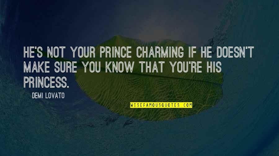 Being Your Princess Quotes By Demi Lovato: He's not your prince charming if he doesn't
