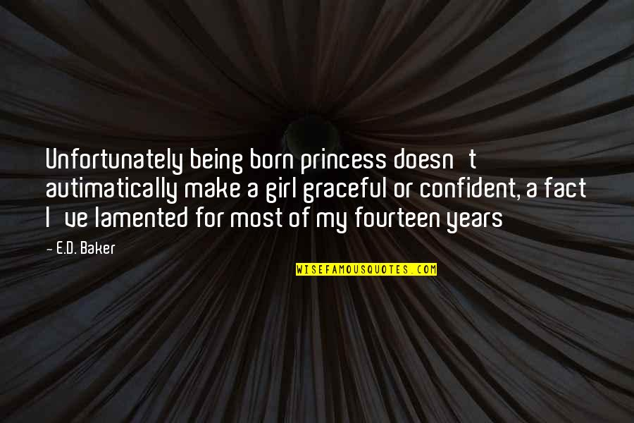 Being Your Princess Quotes By E.D. Baker: Unfortunately being born princess doesn't autimatically make a