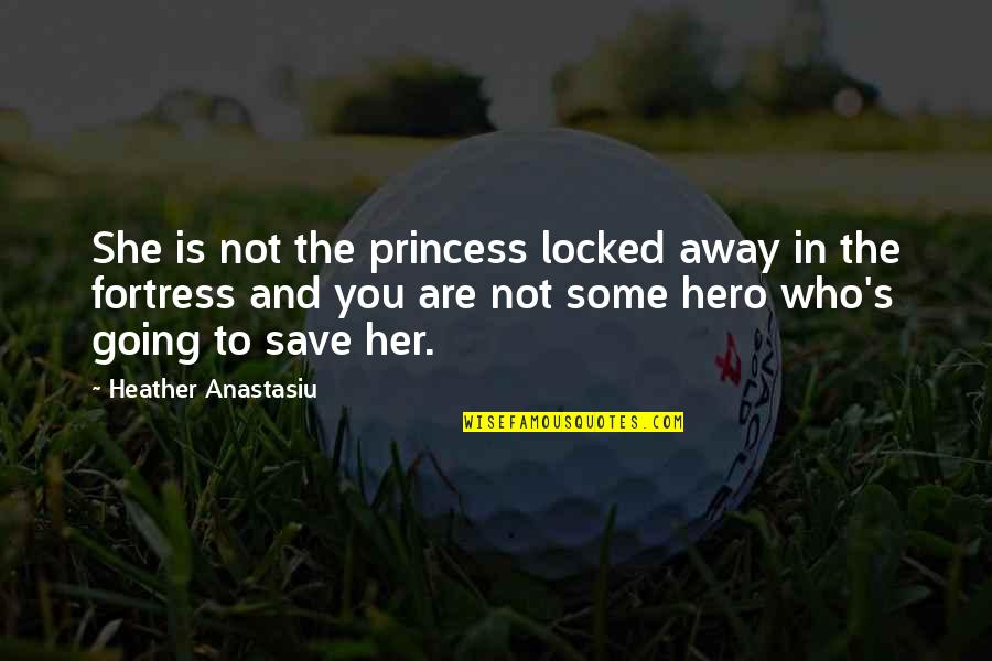 Being Your Princess Quotes By Heather Anastasiu: She is not the princess locked away in