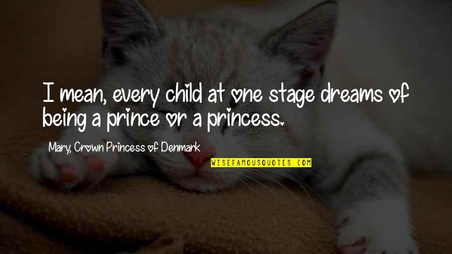Being Your Princess Quotes By Mary, Crown Princess Of Denmark: I mean, every child at one stage dreams