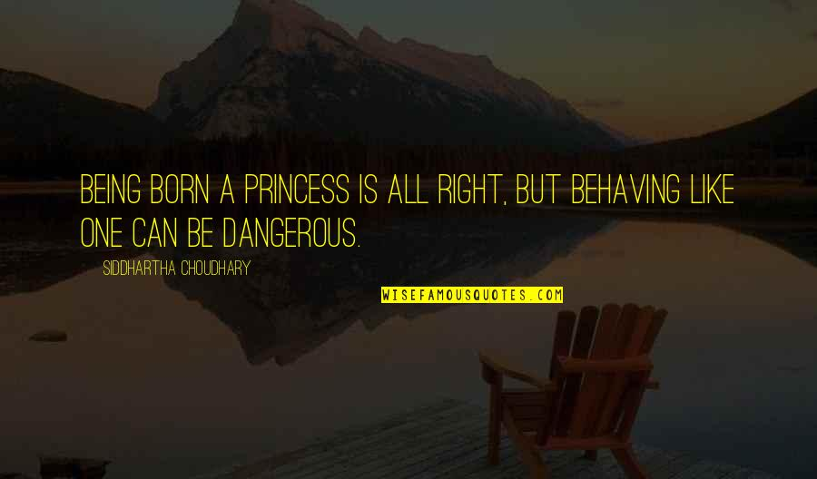 Being Your Princess Quotes By Siddhartha Choudhary: Being born a princess is all right, but