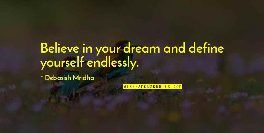 Being Your Worst Critic Quotes By Debasish Mridha: Believe in your dream and define yourself endlessly.
