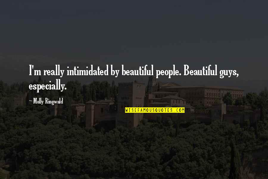 Being Your Worst Critic Quotes By Molly Ringwald: I'm really intimidated by beautiful people. Beautiful guys,