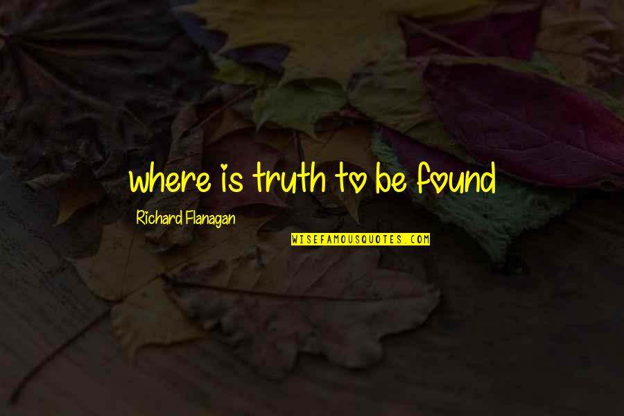Being Your Worst Critic Quotes By Richard Flanagan: where is truth to be found