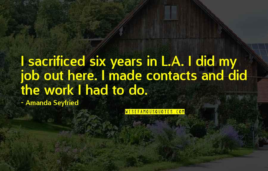 Being Yourself Images Quotes By Amanda Seyfried: I sacrificed six years in L.A. I did