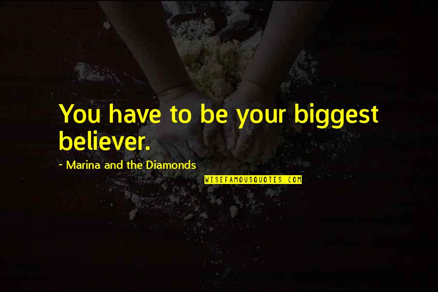 Being Yourself Images Quotes By Marina And The Diamonds: You have to be your biggest believer.