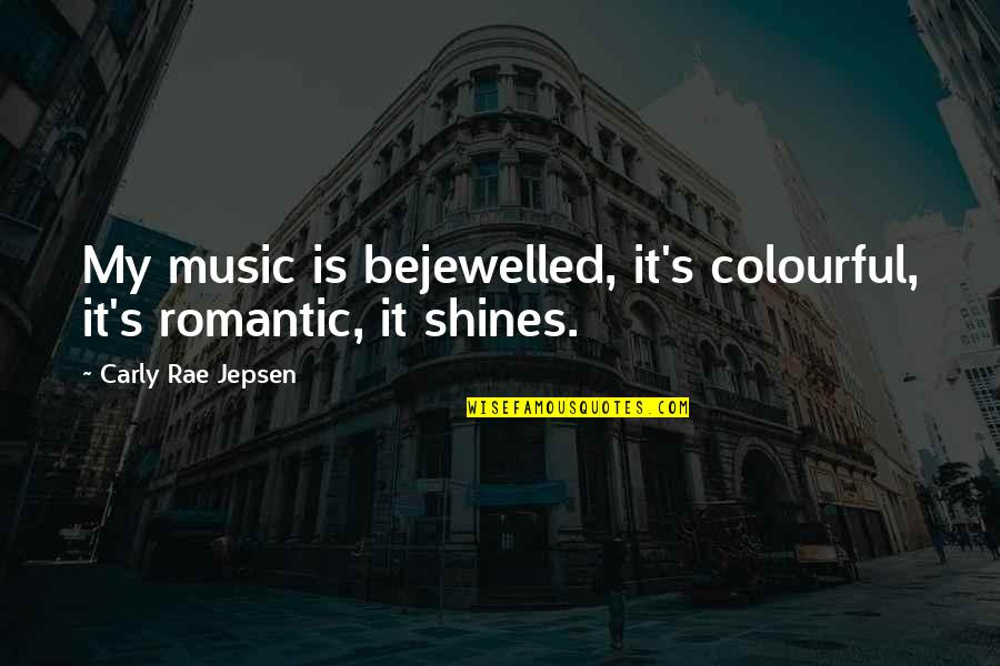 Bejewelled Quotes By Carly Rae Jepsen: My music is bejewelled, it's colourful, it's romantic,