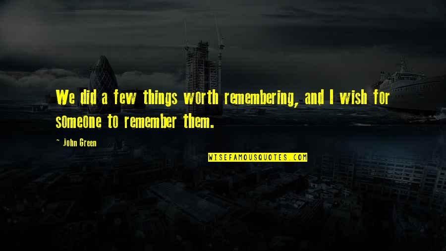 Bejewelled Quotes By John Green: We did a few things worth remembering, and