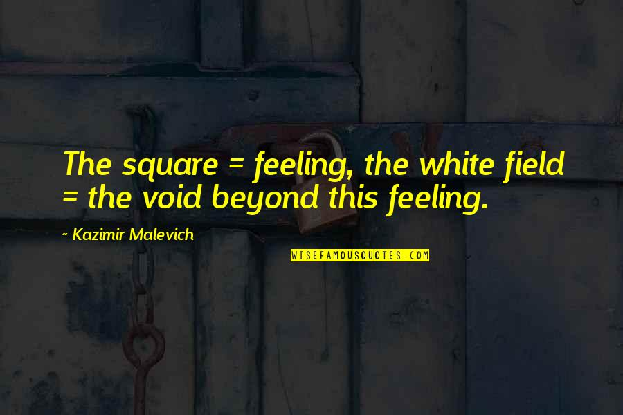 Bejewelled Quotes By Kazimir Malevich: The square = feeling, the white field =
