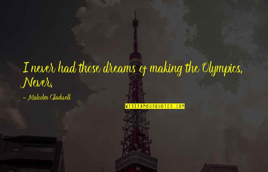 Bejewelled Quotes By Malcolm Gladwell: I never had those dreams of making the