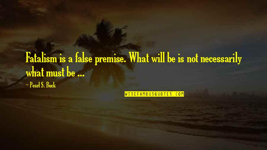 Bejewelled Quotes By Pearl S. Buck: Fatalism is a false premise. What will be