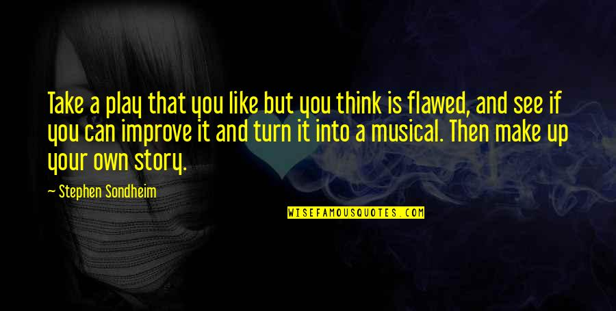 Bejewelled Quotes By Stephen Sondheim: Take a play that you like but you